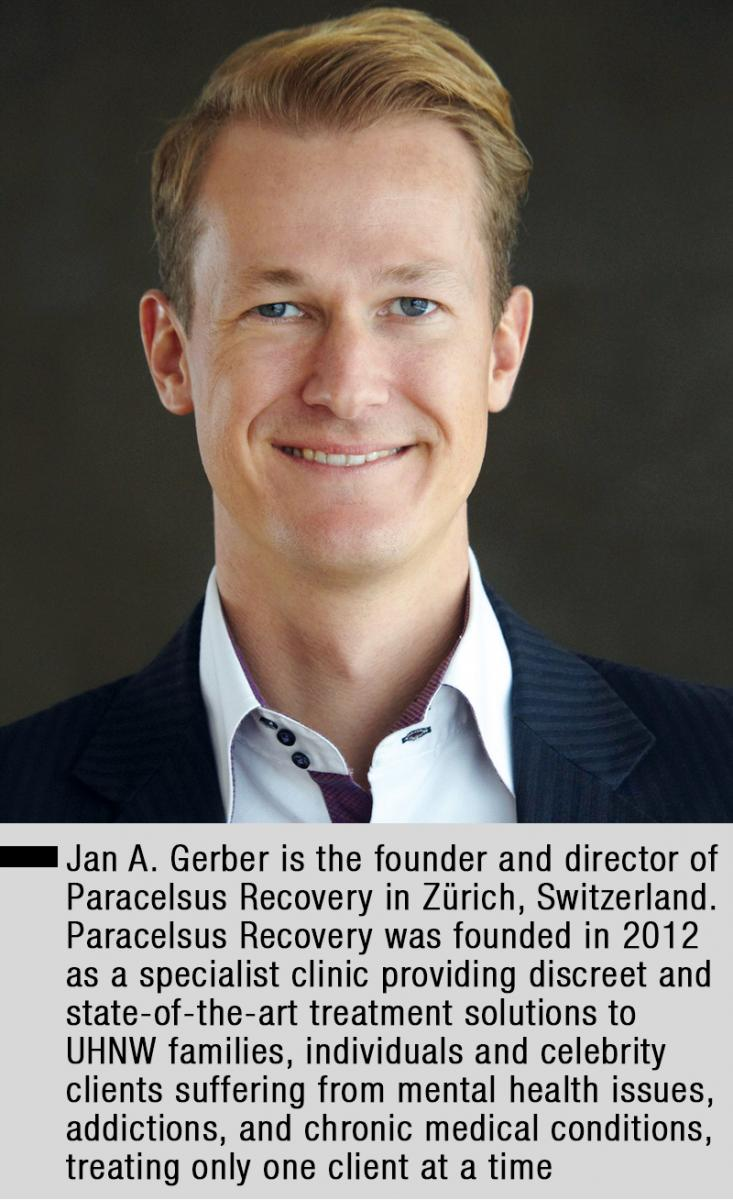 Jan A. Gerber is the founder and director of Paracelsus Recovery in Zürich, Switzerland. Paracelsus Recovery was founded in 2012 as a specialist clinic providing discreet and state-of-the-art treatment solutions to UHNW families, individuals and celebrity clients suffering from mental health issues, addictions, and chronic medical conditions, treating only one client at a time